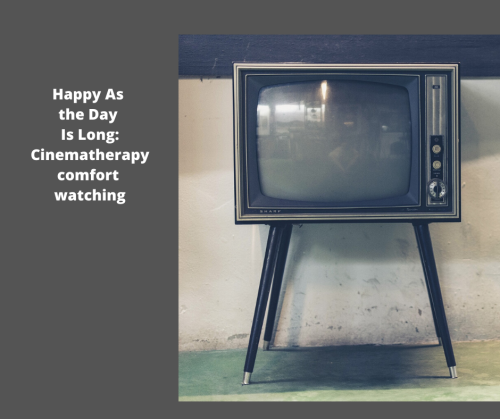 Happy As the Day Is Long_ Cinematherapy comfort watching